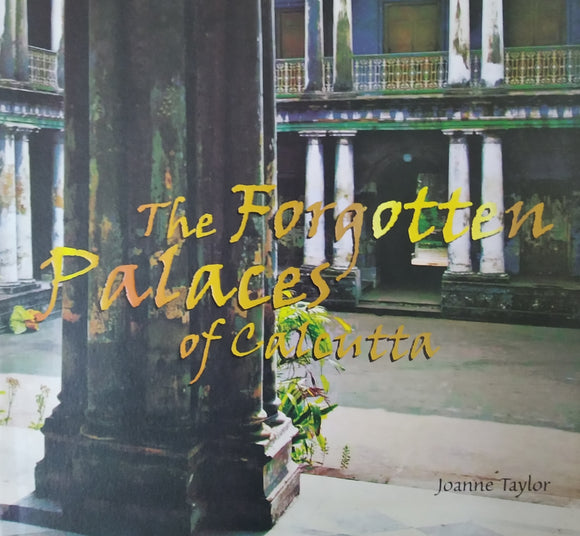 The Forgotten Palaces Of Calcutta By Joanne Taylor