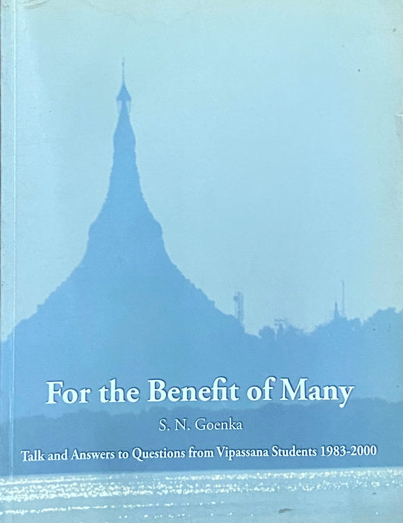 For the Benefit of Many by S N Goenka