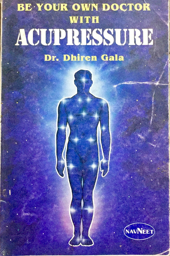Be Your Own Doctor with Acupressure by Dr Dhiren Gala