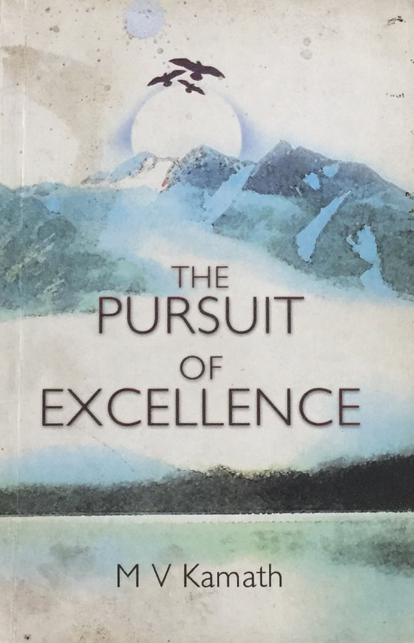 The Pursuit of Excellence by M V Kamath