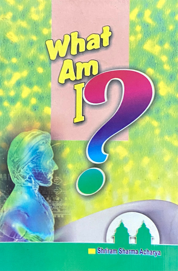 What Am I ? by Pandit Shriram Acharya