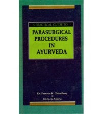 A Practical Guide to Parasurgical Procedures In Ayurveda By Dr Praveen Kumar Chaudhary & Dr K K Sijoria