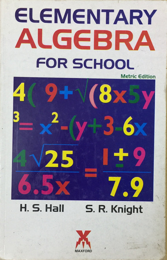 Elementary Algebra for School by H S Hall and S R Knight