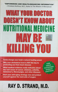 What Your Doctor Doesnt Know About Nutritional Medicine May Be Kiiling You by Ray D Strand