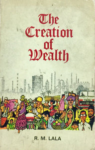 The Creation of Wealth by R M Lala