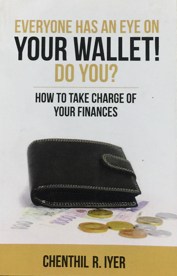 Everyone has an eye on your Wallet! Do You by Chenthil R Iyer