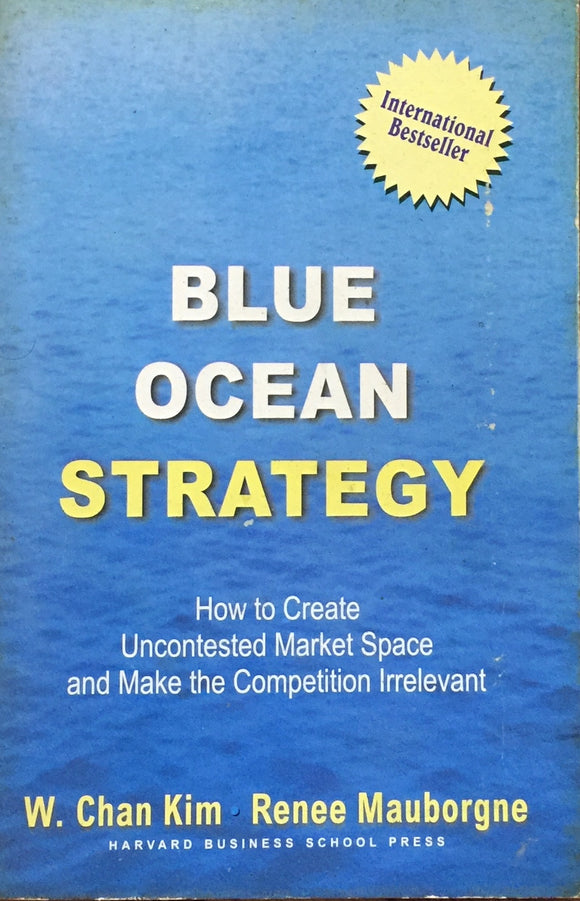 Blue Ocean Strategy by W Chan Kim, Renee Mauborgne