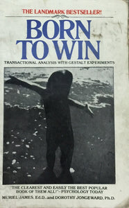 Born To Win: Transactional Analysis With Gestalt Experiments by Muriel James and Dorothy Jongeward