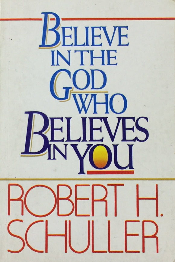 Believe in the God who Believes in You by Robert H Schuller