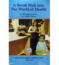 A Sneak Peek Into The World Of Health By Dr Bhrigupati Pandey Dr Madhu Pandey