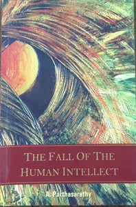 The Fall of The Human Intellect by A Parthasarthy