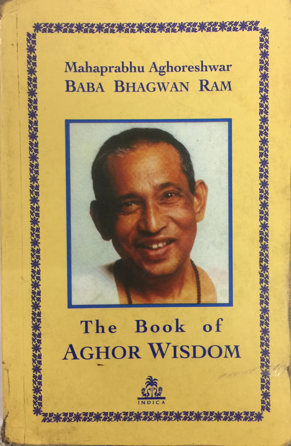 The Book of Aghor Wisdom by Mahaprabhu Aghoreshwar Baba Bhagwan Ram