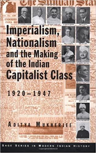 Imperialism, Nationalism and the Making of the Indian Capitalist Class, 1920 - 1947 (Studies in Modern Indian History)