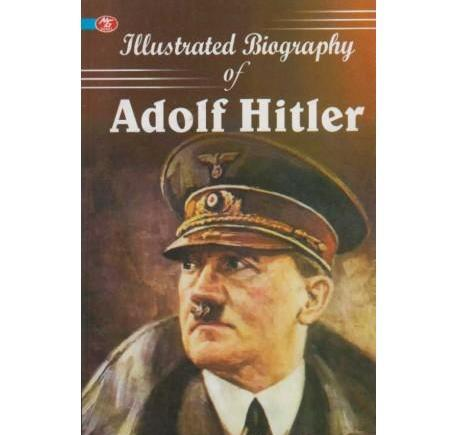 Illustrated Biography Of Adolf Hitler