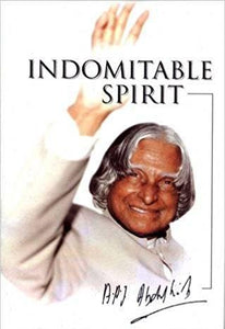 Indomitable Spirit by A.P.J. Abdul Kalam