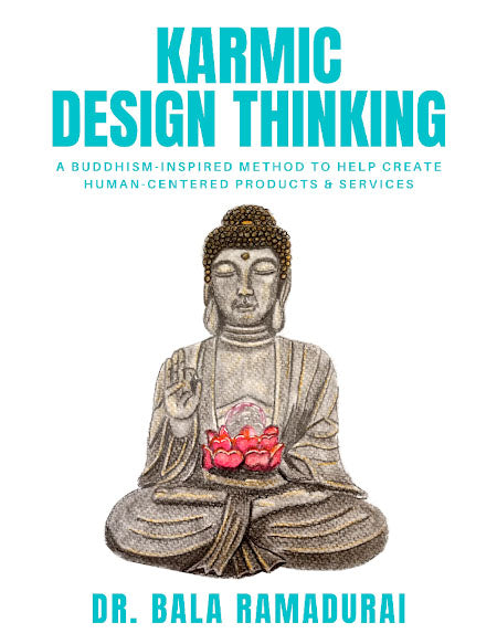 Karmic Design Thinking - A Buddhism-Inspired Method to Help Create Human-Centered Products & Services