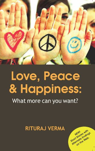 Love, Peace, and Happiness: What more can you want? By Rituraj Verma