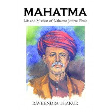 Mahatma: Life And Mission Of Mahatma Jotirao Phule