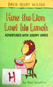 How the Lion lost his lunch by Axel Scheffler
