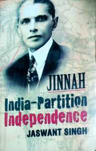 Jinnah: India-Partition Independence by Jaswant Singh