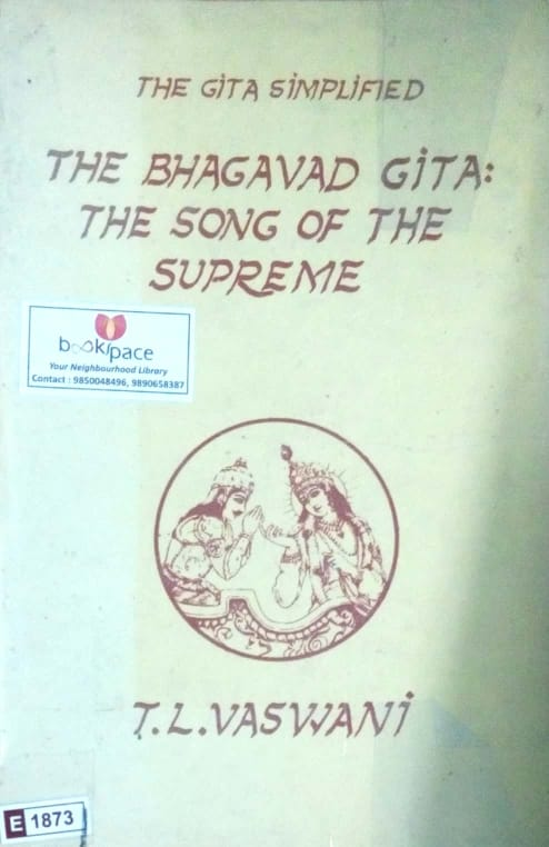 The Bhagavad Gita: The song of the supreme by T.L.Swami