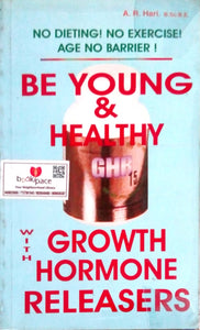 Be young & healthy growth with hormone releasers by A.R.Hari