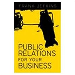 Public Relations for Your Business by Frank Jefkins