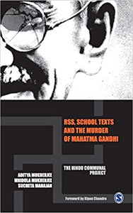 RSS, School Texts and the Murder of Mahatma Gandhi: The Hindu Communal Project by Aditya Mukherjee