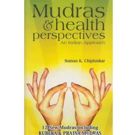 Mudras And Health Perspectives An Indian Approach by Suman K. Chiplunkar