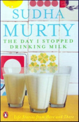 The Day I Stopped Drinking Milk, By Sudha Murthy