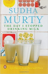 The Day I Stopped Drinking Milk: Life Stories from Here and There by Sudha Murthy