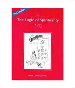 The Logic of Spirituality (With Dvd) by Swami Chinmayananda