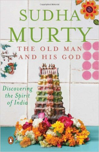 The Old Man and His God: Discovering the Spirit of India by Sudha Murthy