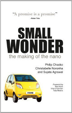 The Small Wonder: The Making Of The Nano by Ratan Tata