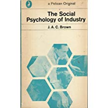 The Social Psychology of Industry: Human Relations in the Factory (Pelican by J. A. C. Brown
