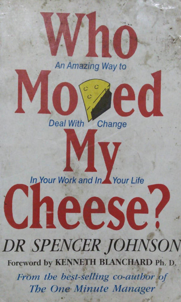 Who Moved My Cheese By Dr Spencer Johnson