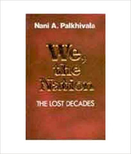 We, the Nation: the Lost Decades By Nani A. Palkhivala
