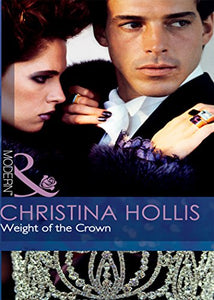 Weight of the Crown (Mills & Boon Modern) by Christina Hollis