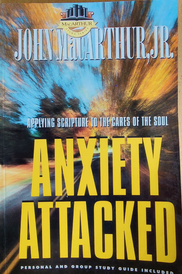 Anxiety Attacked by John MacArthur
