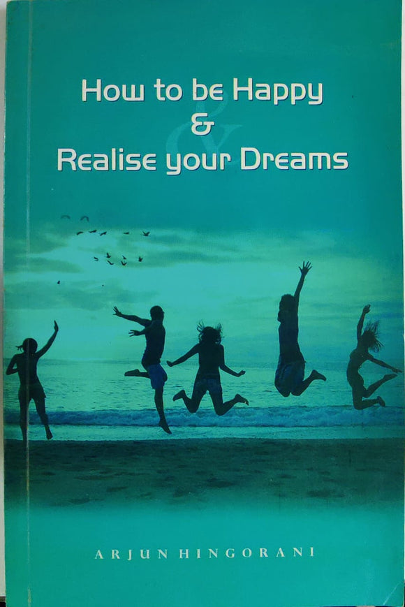 How to be happy and Realise your Dreams by Arjun Hingorani