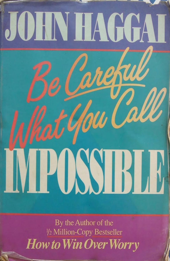 Be Carefull What You Call Impossible by John Haggai