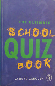 The Ultimate School Quiz Book by Ashoke Ganguly