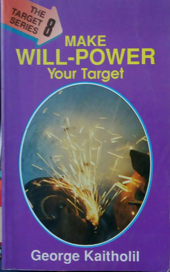 Make Will-Power Your Target by George Kaitholil
