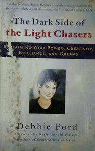 The Dark Side Of Light Chasers by Debbie Ford