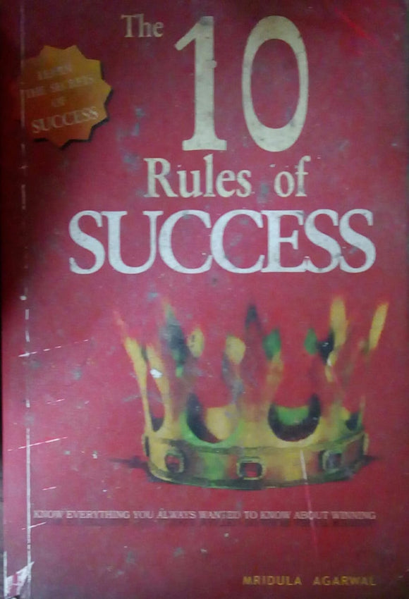 The 10 Rules Of Success by Mridula Agarwal