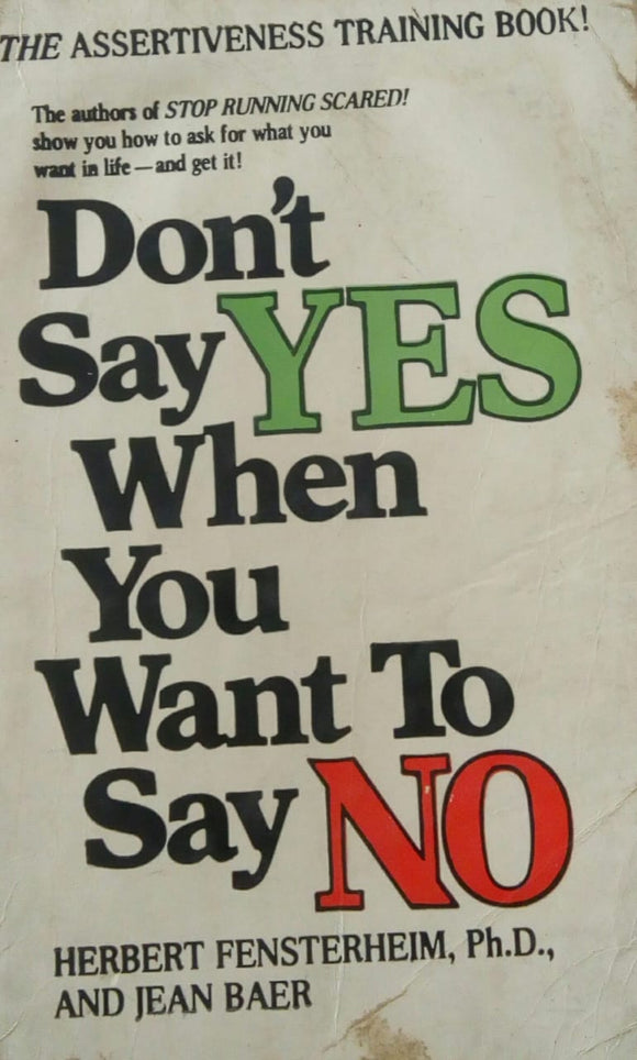 Don't Say Yes When You Want To Say No by Herbert Fensterheim and Jean Baer