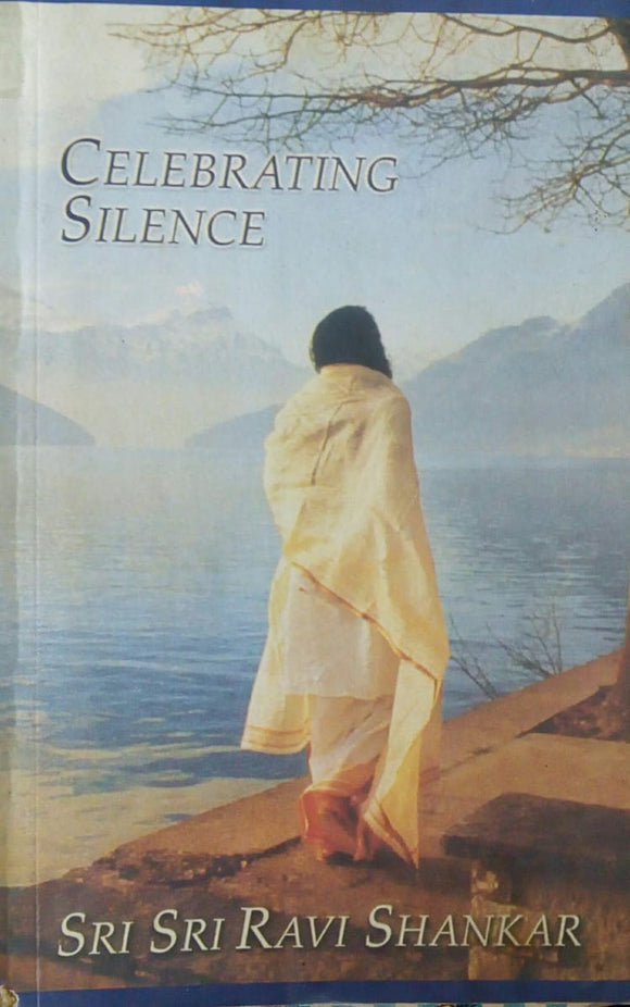 Celebrating Silence by Sri Sri Ravi Shankar