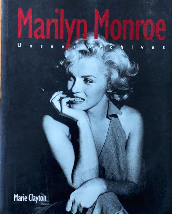 Marilyn Monroe - Unseen Archives by Marie Clayton