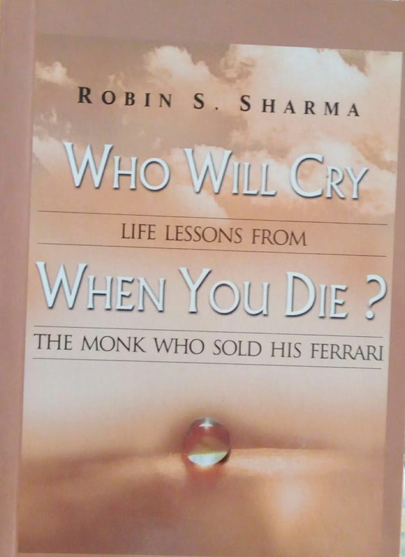 Who Will Cry When You Die? by Robin S. Sharma