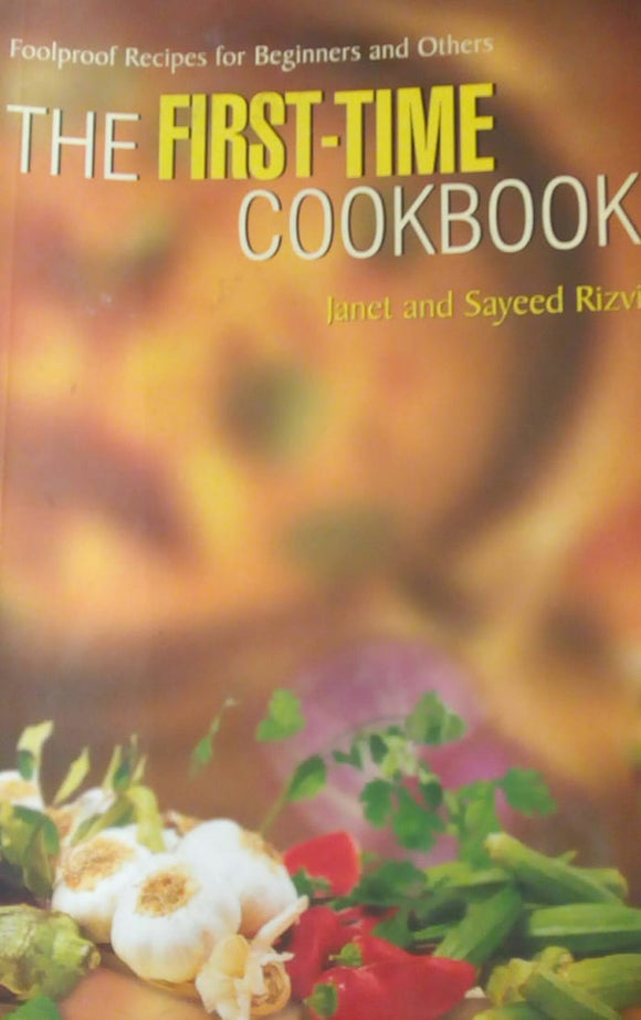The First-Time Cookbook by Janet And Sayeed Rizvi